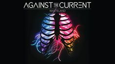 Against The Current: Wasteland (LYRIC VIDEO)Yyeeeesssss!!!!!!