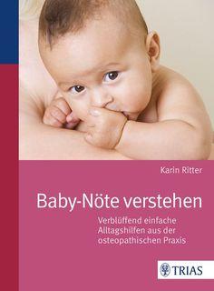 Baby-Nöte verstehen: Verblüffend einfache Alltagshilfen aus der osteopathischen Praxis: Amazon.de: Karin Ritter: Bücher