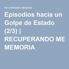Episodios hacia un Golpe de Estado (2/3) | RECUPERANDO MEMORIA