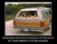 our old wagon was green with the wood panels....thats when you didn't have to wear seat belts