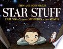 Star stuff : Carl Sagan and the mysteries of the cosmos / Stephanie Roth Sisson. August 2015.