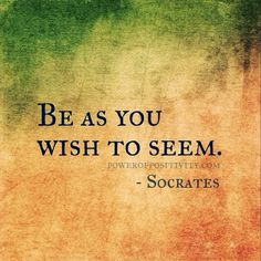 MOTIVATION 15 Best Socrates Picture Quotes - Be as you wish to seem. - Socrates