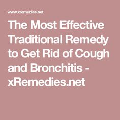 The Most Effective Traditional Remedy to Get Rid of Cough and Bronchitis - xRemedies.net