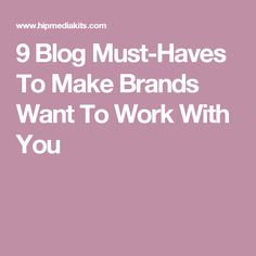 9 Blog Must-Haves To Make Brands Want To Work With You