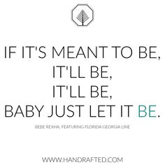 If It's Meant To Be, It Will Be. . . . #quote #quoteoftheday #wordsofinspiration #floridageorgialine #musiclyrics