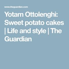 Yotam Ottolenghi: Sweet potato cakes | Life and style | The Guardian