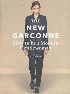 The New Garconne: How to Be a Modern Gentlewoman I Navaz Batliwalla