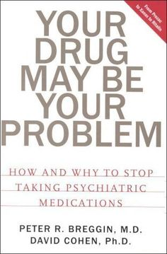Your Drug May Be Problem How Why To Stop Taking Psychiatric Medications