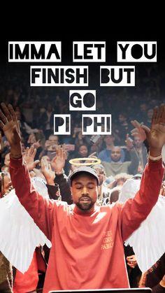 "Kanye ""imma let you finish but go pi phi"" Alpha Chi, Delta Gamma, Theta, Pi Beta Phi, Phi Mu, Sorority Big Little, Go Greek, Sorority Recruitment, Chi Omega"