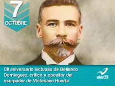 7 de octubre CII aniversario luctuoso de Belisario Domínguez, crítico y opositor del gobierno de Victoriano Huerta