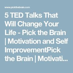 5 TED Talks That Will Change Your Life - Pick the Brain | Motivation and Self ImprovementPick the Brain | Motivation and Self Improvement#