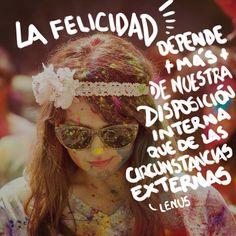 La felicidad depende más de nuestra disposición interna que de las circunstancias externas.   #Feliz