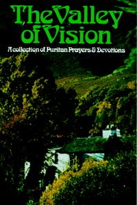 Valley of Vision: A Collection of Puritan Prayers and Devotions, Paperback Bennett, Arthur G.