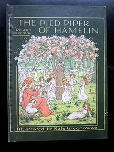 The Pied Piper of Hamelin. Illustrated by Kate Greenaway. Robert Browning & Kate Greenaway (Illustrator).  Bibliographic Details: Title: The Pied