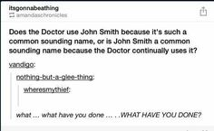 Or what if it's actually his real name and we're all morons and Doctor Who has been playing us this whole time?