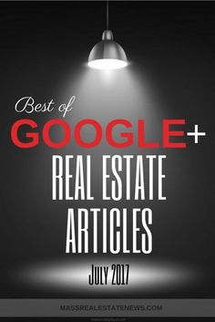 Are you looking for some excellent real estate content? Take a look at the best of Google+ real estate articles for July 2017 found on the social site.