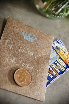 Wedding Favors! Love the idea of having a wedding favor that represents for richer or for poorer. When you really think about how much each favor cost, why not have lottery scratch off tickets or Susan B Anthony coins or $2 dollar bills or 50 cent pieces?