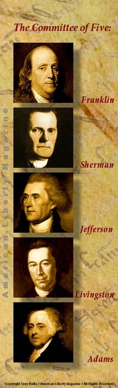 JUNE 11, 1776: The Continental Congress apppointed The Committee of Five to draft a Resolution of Independence. The five members were Thomas Jefferson, Benjamin Franklin, Roger Sherman, Robert Livingston, and John Adams.