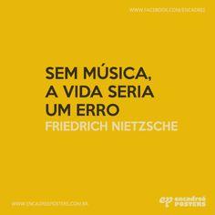 Sem música a vida seria um erro. Friedrich Nietzsche  http://www.encadreeposters.com.br/