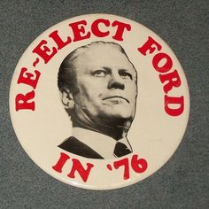 Large Gerald Ford button, 1976