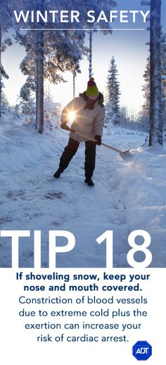 Winter Safety Tip #18: If shoveling snow, keep your nose and mouth covered. Constriction of blood vessels due to extreme cold plus the exertion can increase your risk of cardiac arrest. If you experience a medical emergency, press the medical alert button on your keypad and call 911. Sincerely, ADT #staysafe