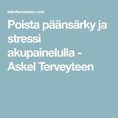 Poista päänsärky ja stressi akupainelulla - Askel Terveyteen