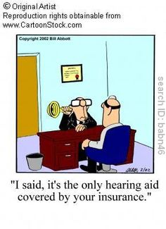 """""""I said, it's the only hearing aid covered by your insurance."""" http://www.hearingaidscentral.com/Hearing-Aid-Options_ep_96.html"""