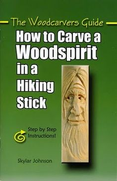 """The Woodcarvers Guide: How To Carve A Woodspirit In a Hiking Stick"" - Step By Step Instruction By Skylar Johnson (This is an excellent book for Woodspirit carving)"