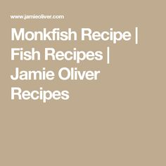 Monkfish Recipe | Fish Recipes | Jamie Oliver Recipes