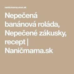 Nepečená banánová roláda, Nepečené zákusky, recept | Naničmama.sk