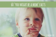"finding joy: sixty ""you might be a mom"" facts"