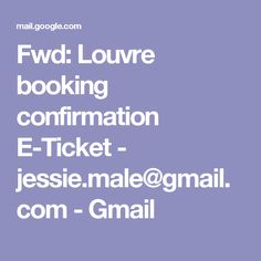 Fwd: Louvre booking confirmation E-Ticket - jessie.male@gmail.com - Gmail