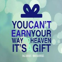 You Can't Earn Your Way to Heaven