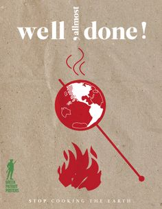 """Well (almost) done! Stop cooking the earth!"" (Source: greenpatriots.org) This poster is another reminder of how global warming is causing world temperatures to rise, and causing irreversible damage!"