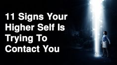 During these changing times, many of us have met our higher selves in mysterious ways. Here are 11 signs your higher self is trying to contact you...