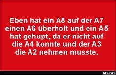 Eben hat ein A8 auf der A7 einen A6 überholt und ein A5.. | Lustige Bilder, Sprüche, Witze, echt lustig