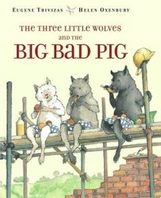 The three little wolves and the big bad pig. A charming fractured fairy tale, complete with a happy ending.