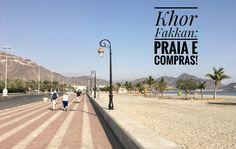 (INS)PIRADAS: Emirados Árabes: praia e compras em Khor Fakkan