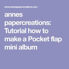 annes papercreations: Tutorial how to make a Pocket flap mini album