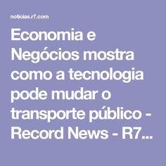 Economia e Negócios mostra como a tecnologia pode mudar o transporte público - Record News - R7 Economia e Negócios