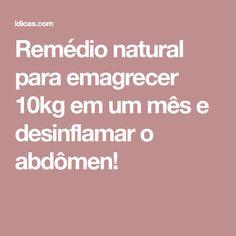 Remédio natural para emagrecer 10kg em um mês e desinflamar o abdômen!
