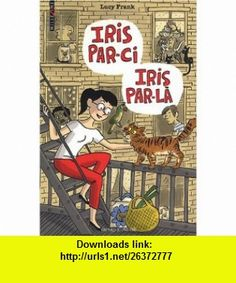 Iris par-ci Iris par-là (French Edition) (9782747021371) Lucy Frank , ISBN-10: 2747021378  , ISBN-13: 978-2747021371 ,  , tutorials , pdf , ebook , torrent , downloads , rapidshare , filesonic , hotfile , megaupload , fileserve