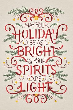 May your Holiday be as bright as your spirits are