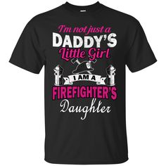 Firefighter Daughter Shirts Not Just A Daddy's Little Girl T-shirts Hoodies Sweatshirts