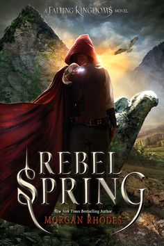 REBEL SPRING by Morgan Rhodes; A Falling Kingdoms Novel; The sensational high fantasy series that is Game of Thrones for teens