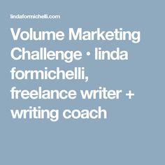 Volume Marketing Challenge • linda formichelli, freelance writer + writing coach