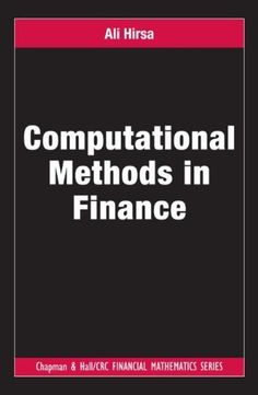 Computational Methods in Finance (Chapman & Hall/CRC Financial Mathematics Series) by Ali Hirsa. Save 3 Off!. $87.70. 444 pages. Publication: September 5, 2012. Edition - 1. Publisher: CRC Press; 1 edition (September 5, 2012)
