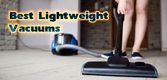 Best Lightweight Vacuum, Vacuum Reviews, Best Vacuum, Vacuums, Vacuum Cleaners