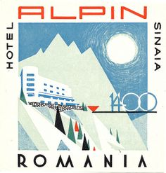 Hotel Alpin - Sinaia, Romania ~ Lost Art of the Luggage Label Old Luggage, Vintage Luggage, Vintage Ski Posters, Vintage Logos, Vintage Graphic, Luggage Labels, Luggage Stickers, Vintage Hotels, Lost Art