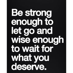 Wait for what you deserve